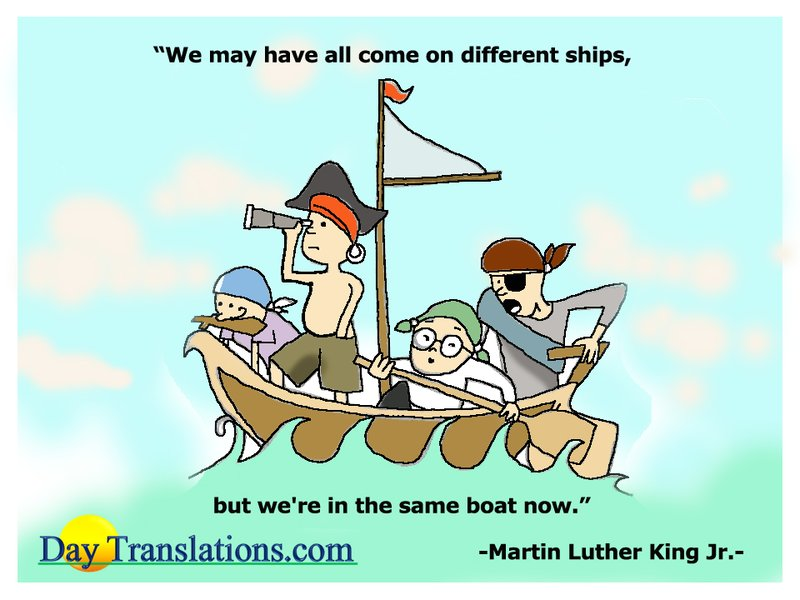 """We may have all come on different ships, but we're in the same boat now."" -- Martin Luther King Jr."